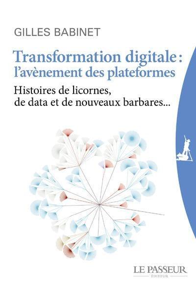 Transformation digitale : l'avènement des plateformes Gilles BABINET